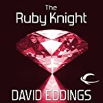 The Ruby Knight: The Elenium, Book 2 (       UNABRIDGED) by David Eddings Narrated by Greg Abby