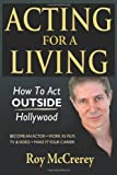 img - for Acting for a Living: How to Act Outside Hollywood - Become an Actor; Work in Film, TV & Video; Make it Your Career by Roy McCrerey (2012-03-23) book / textbook / text book
