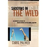 Shooting in the Wild: An Insider's Account of Making Movies in the Animal Kingdom ~ Chris Palmer