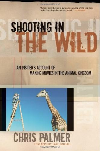 Shooting in the Wild: An Insider's Account of Making...