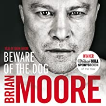 Beware of the Dog: Rugby's Hard Man Reveals All (       ABRIDGED) by Brian Moore Narrated by Brian Moore
