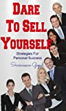 Dare To Sell Yourself: Strategies For Personal Succes