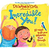 Incredible You!: 10 Ways to Let Your Greatness Shine Throughby Wayne W. Dyer