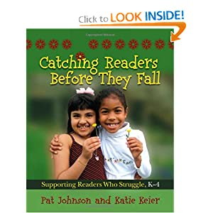 Catching Readers Before They Fall: Supporting Readers Who Struggle, K-4 Pat Johnson and Katie Keier