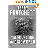 The Folklore of Discworld: Legends, Myths, and Customs from the Discworld with Helpful Hints from Planet Earth...
