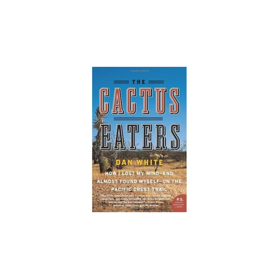 The Cactus Eaters How I Lost My Mind   and Almost Found