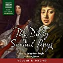 The Diary of Samuel Pepys: Volume I: 1660 - 1663 Audiobook by Samuel Pepys Narrated by Leighton Pugh, David Timson