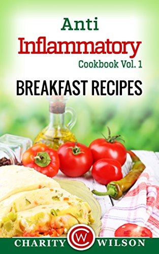 Anti Inflammatory Cookbook: Vol. 1 Breakfast Recipes (Anti Inflammatory Diet Cookbooks) by Charity Wilson