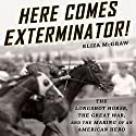 Here Comes Exterminator!: The Longshot Horse, the Great War, and the Making of an American Hero  Audiobook by Eliza McGraw Narrated by Nicol Zanzarella