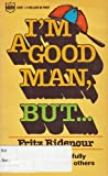 I'm a Good Man, But... (0830704299) by Fritz Ridenour