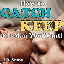How to Catch and Keep the Man You Want: Transcend Mediocrity Book 26 (       UNABRIDGED) by J.B. Snow Narrated by Rachel Errington