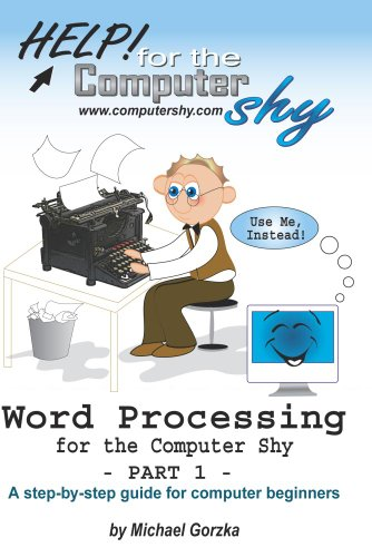 Word Processing For The Computer Shy: A Guide For Computer Beginners (Part One)