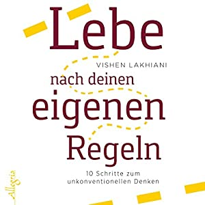 Lebe nach deinen eigenen Regeln: 10 Schritte zum unkonventionellen Denken Hörbuch von Vishen Lakhiani Gesprochen von: Herbert Schäfer