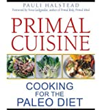 img - for [ Primal Cuisine: Cooking for the Paleo Diet BY Halstead, Pauli ( Author ) ] { Paperback } 2012 book / textbook / text book