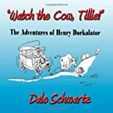 img - for Watch the Cow, Tillie!: The Adventures of Henry Dorkalator by Schwartz, Dale (September 25, 2012) Paperback book / textbook / text book
