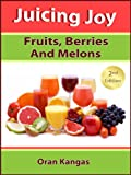 Juicing Joy: With Fruits, Berries And Melons (Juicing Joy: The Natural Way To Health, Healing and Happiness)