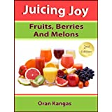 Juicing Joy: With Fruits, Berries And Melons (Juicing Joy: The Natural Way To Health, Healing and Happiness)by Oran Kangas