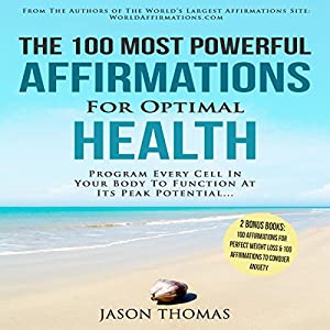 The 100 Most Powerful Affirmations for Optimal Health Audiobook