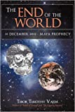 img - for The End of the World: 21 December 2012 - Maya Prophecy by Tibor Timothy Vajda (2009-02-12) book / textbook / text book