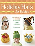 Holiday Hats for Babies: Caps, berets and beanies to knit for every occasion