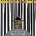 Zebra Forest (       UNABRIDGED) by Adina Rishe Gewirtz Narrated by Kate Reinders