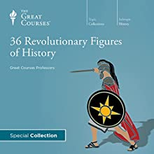 36 Revolutionary Figures of History  by The Great Courses Narrated by Professor Allen C. Guelzo, Professor Bob Brier, Professor Dennis Dalton, Professor Stephen A. Erickson