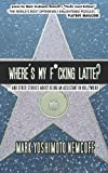 Where's My F*cking Latte?: (and Other Stories About Being an Assistant in Hollywood)