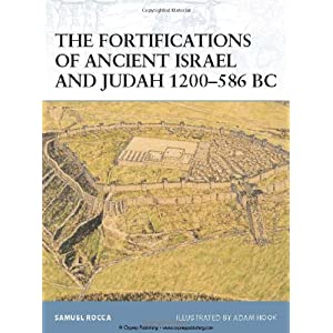 The Fortifications of Ancient Israel and Judah 1200-586 BC Adam Hook, Samuel Rocca