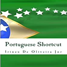Portuguese Shortcut: Learn Portuguese Fast - Speak Portuguese Instantly (       UNABRIDGED) by Irineu De Oliveira Jr Narrated by Romulo