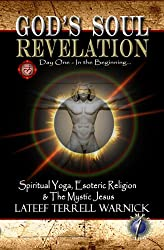God's Soul Revelation: Spiritual Yoga, Esoteric Religion & The Mystic Jesus