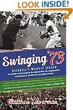 Swinging '73: Baseball's Wildest Season