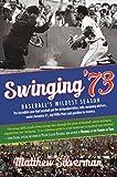 Swinging 73: Baseballs Wildest Season