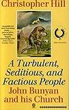 Turbulent, Seditious and Factious People: John Bunyan and His Church, 1628-88 (Oxford paperbacks)