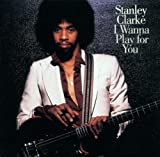 I Wanna Play for You by Clarke, Stanley [Music CD]