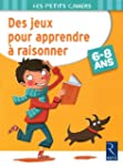 Des jeux pour apprendre  raisonner 6...