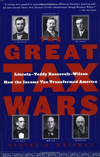 The Great Tax Wars: Lincoln--Teddy Roosevelt--Wilson  How...