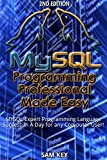 MYSQL Programming Professional Made Easy 2nd Edition: Expert MYSQL Programming Language Success in a Day for any Computer...