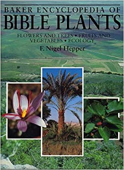 Baker Encyclopedia Of Bible Plants Flowers And Trees