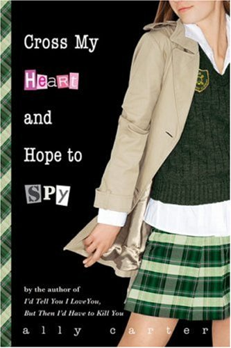 Cross My Heart and Hope to Spy (Gallagher Girls), Ally Carter