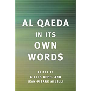 Al Qaeda in Its Own Words Professor Gilles Kepel, Jean-Pierre Milelli, Pascale Ghazaleh and Omar Saghi
