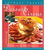 img - for [ DESSERT CIRCUS: EXTRAORDINARY DESSERTS YOU CAN MAKE AT HOME ] By Torres, Jacques ( Author) 1997 [ Hardcover ] book / textbook / text book
