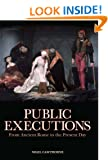 Public Executions: From Ancient Rome to the Present Day