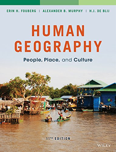 Human Geography: People, Place, and Culture, by Erin H. Fouberg, Alexander B. Murphy, Harm J. de Blij
