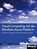 Cloud Computing mit der Windows Azure Platform: Softwareentwicklung�mit�Windows�Azure�und�den�Azure�Services