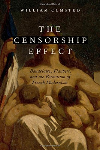 The Censorship Effect: Baudelaire, Flaubert, and the Formation of French Modernism