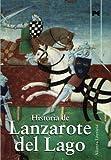 Historia de Lanzarote del Lago / Lancelot History: Libro de Galahot & Libro de Meleagant o de la Carreta & Libro de Agravain / Sir Galahad & the Knight of the Cart & Sir Agravaine