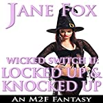 Wicked Switch II: Locked Up and Knocked Up: An M2F Fantasy | Jane Fox