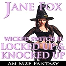 Wicked Switch II: Locked Up and Knocked Up: An M2F Fantasy Audiobook by Jane Fox Narrated by Marcus M. Wilde