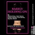 Barely Holding On: Five Explicit Erotica Stories | Danica Drew,Zara Vance,Evelyn Daring,Cora Kinsey,Wynter Mason