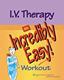 I.V. Therapy: An Incredibly Easy Workout (Incredibly Easy! Series®) (0781789370) by Springhouse